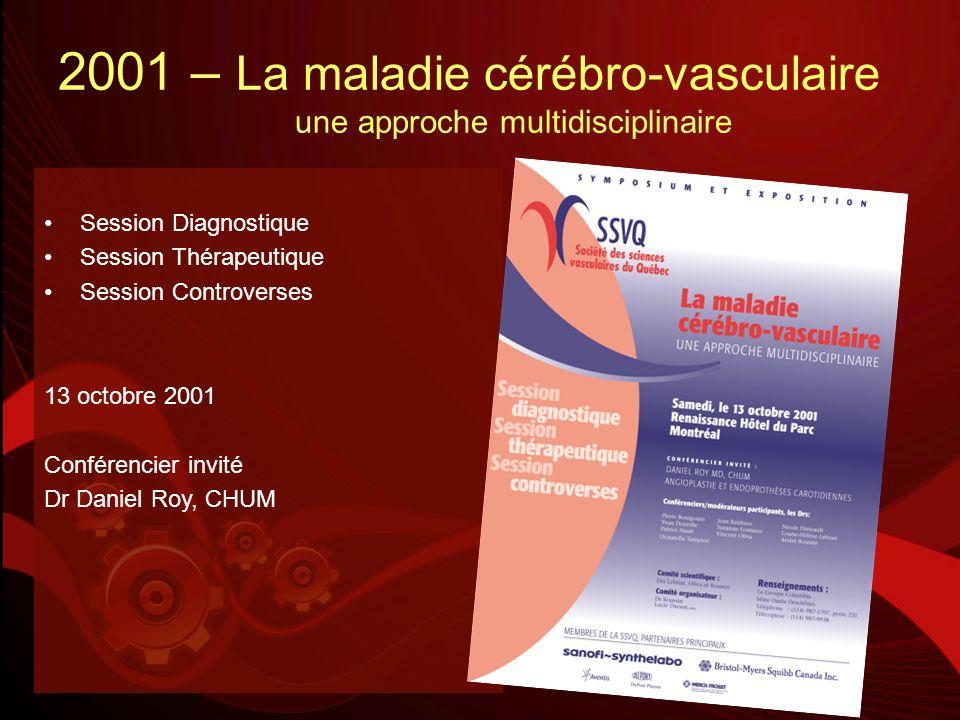 2001 – La maladie cérébro-vasculaire une approche multidisciplinaire Session Diagnostique Session Thérapeutique Session Controverses 13 octobre 2001 C