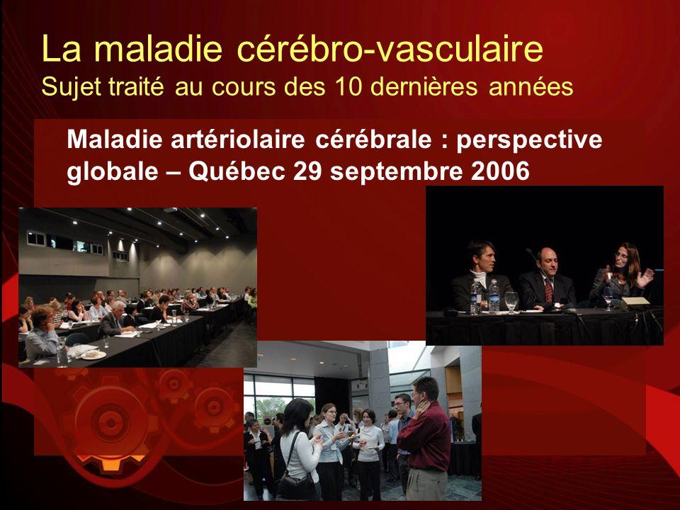 La maladie cérébro-vasculaire Sujet traité au cours des 10 dernières années Maladie artériolaire cérébrale : perspective globale – Québec 29 septembre
