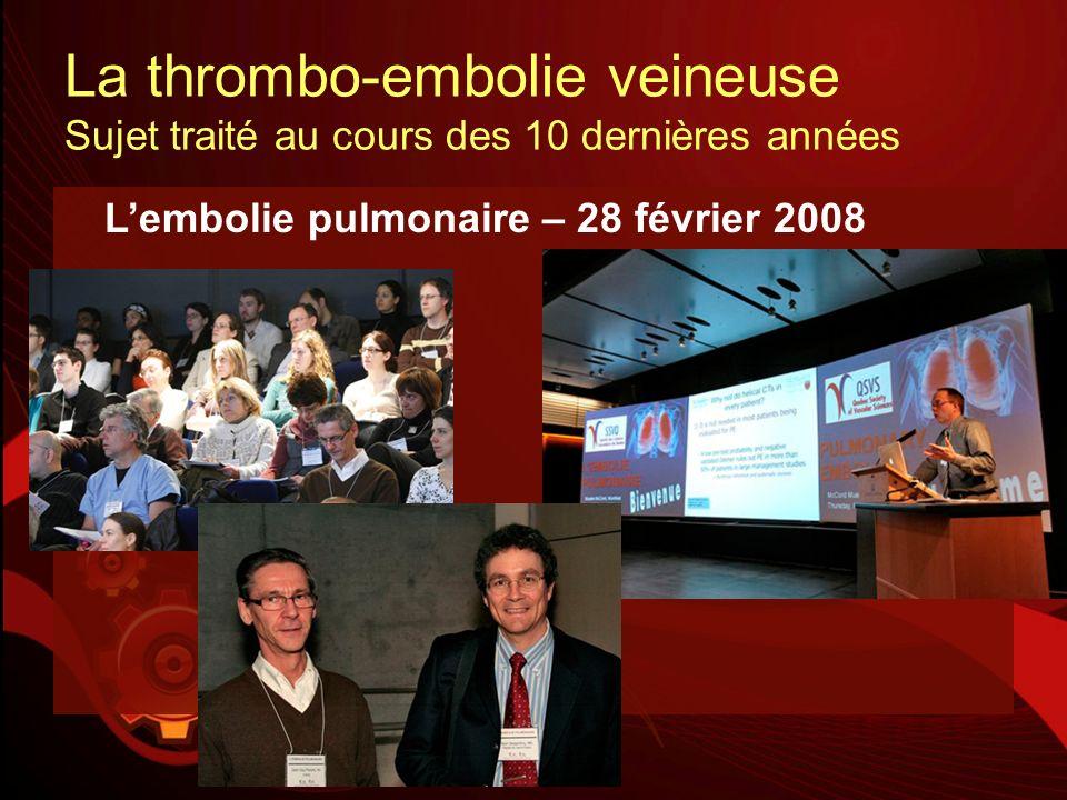 La thrombo-embolie veineuse Sujet traité au cours des 10 dernières années Lembolie pulmonaire – 28 février 2008