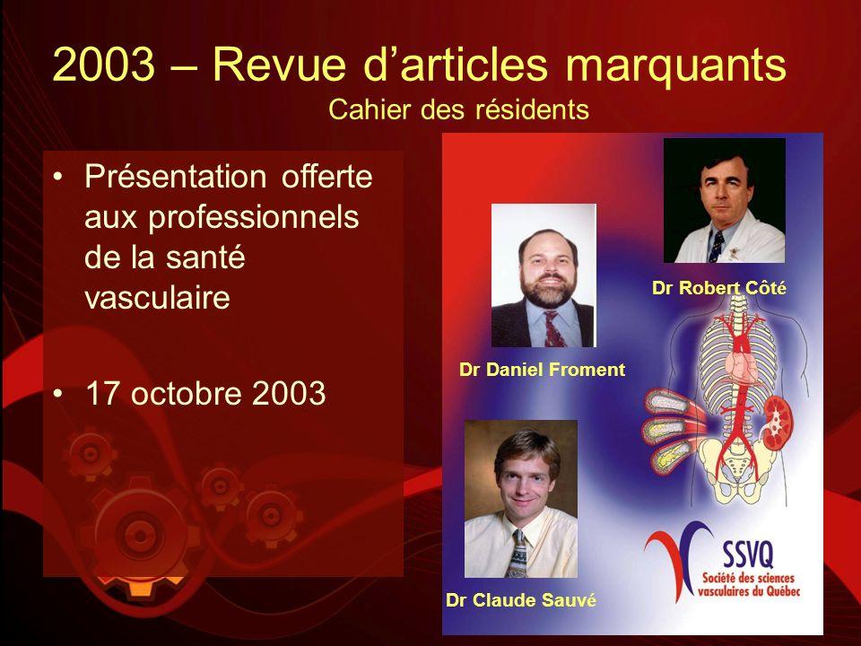 2003 – Revue darticles marquants Cahier des résidents Présentation offerte aux professionnels de la santé vasculaire 17 octobre 2003 Dr Robert Côt é D