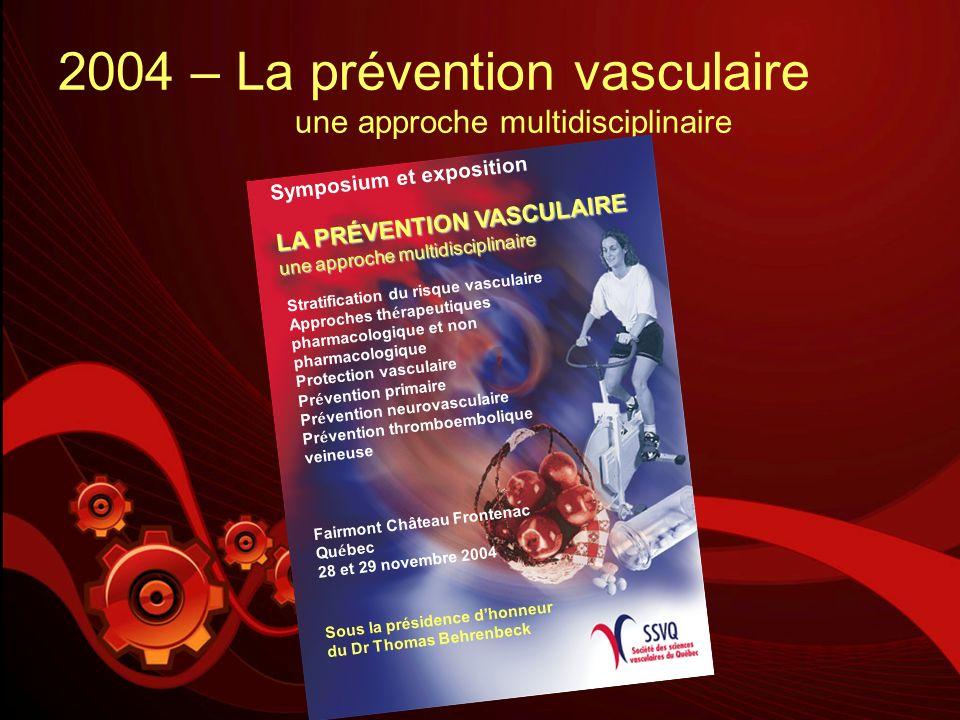 2004 – La prévention vasculaire une approche multidisciplinaire LA PRÉVENTION VASCULAIRE une approche multidisciplinaire Symposium et exposition Strat