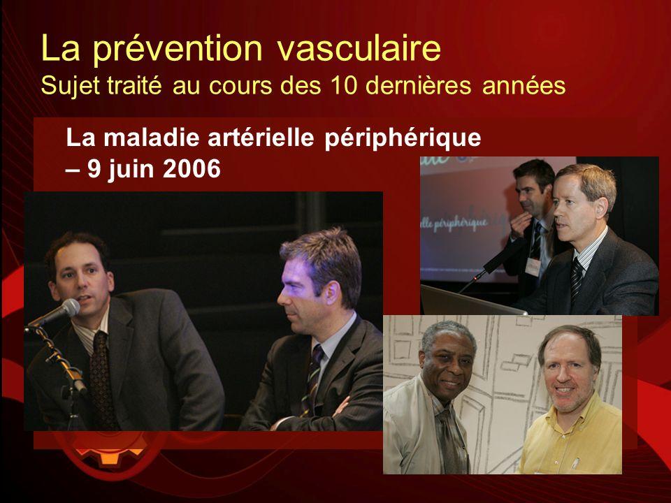 La prévention vasculaire Sujet traité au cours des 10 dernières années La maladie artérielle périphérique – 9 juin 2006