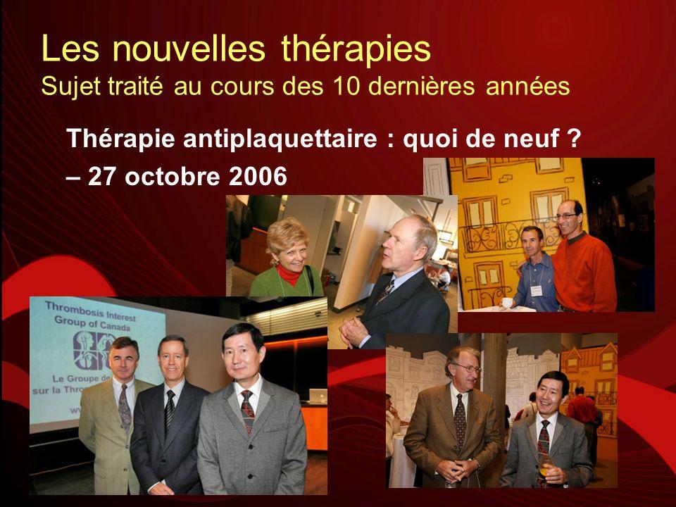 Les nouvelles thérapies Sujet traité au cours des 10 dernières années Thérapie antiplaquettaire : quoi de neuf ? – 27 octobre 2006