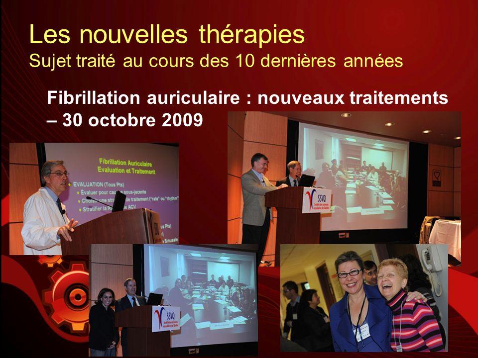 Les nouvelles thérapies Sujet traité au cours des 10 dernières années Fibrillation auriculaire : nouveaux traitements – 30 octobre 2009