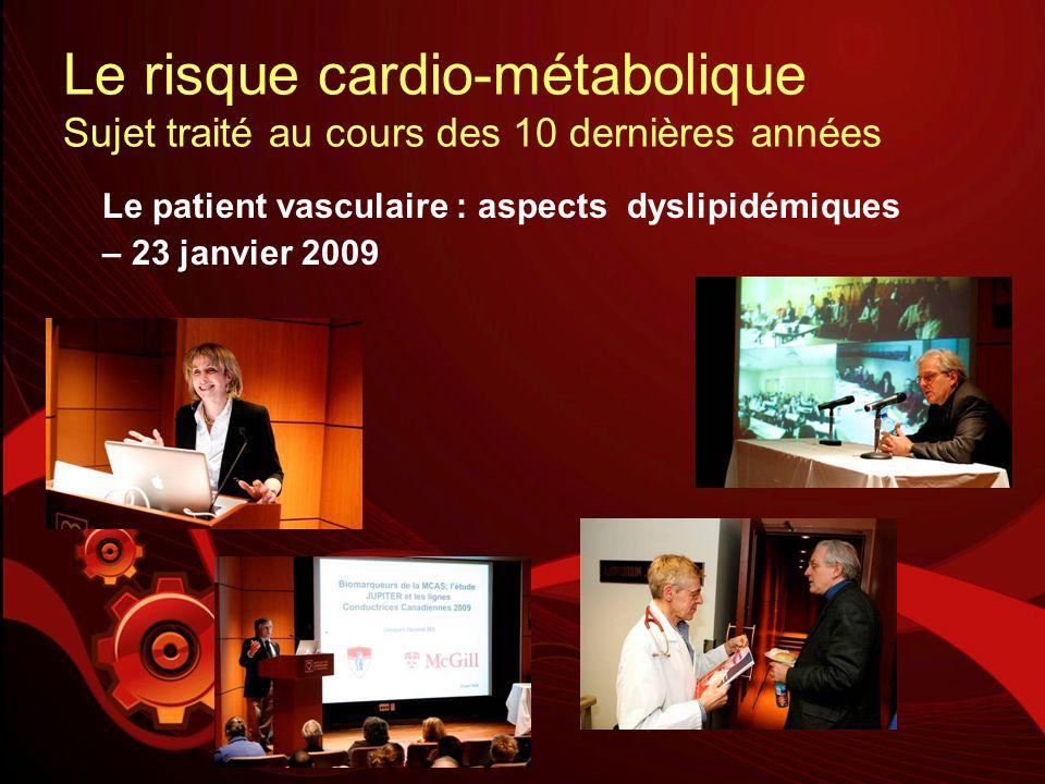 Le risque cardio-métabolique Sujet traité au cours des 10 dernières années Le patient vasculaire : aspects dyslipidémiques – 23 janvier 2009