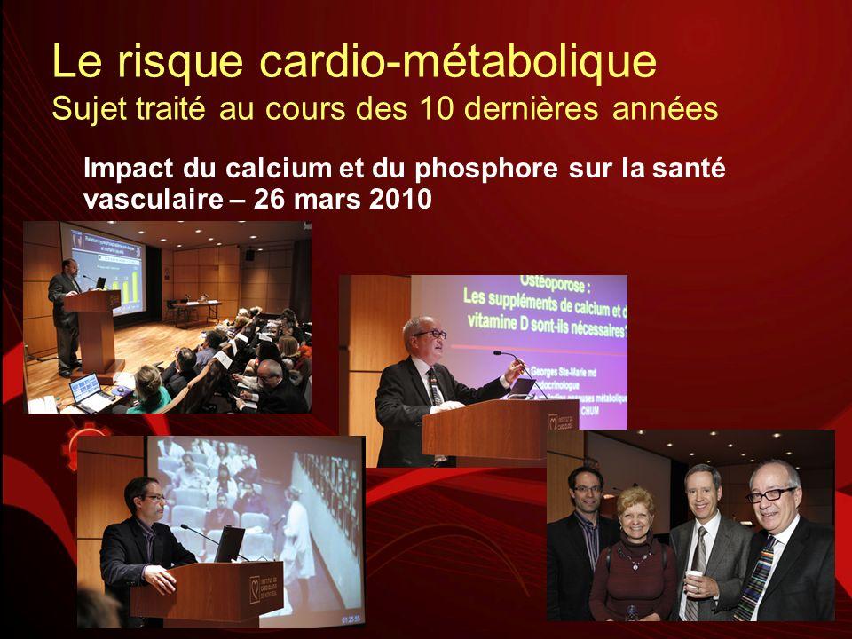 Le risque cardio-métabolique Sujet traité au cours des 10 dernières années Impact du calcium et du phosphore sur la santé vasculaire – 26 mars 2010