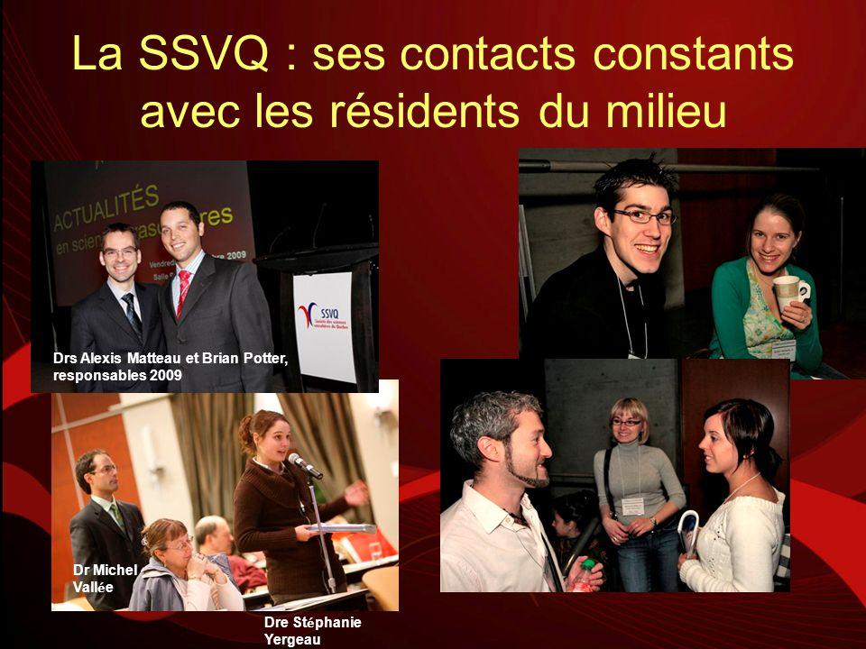 La SSVQ : ses contacts constants avec les résidents du milieu Drs Alexis Matteau et Brian Potter, responsables 2009 Dr Michel Vall é e Dre St é phanie