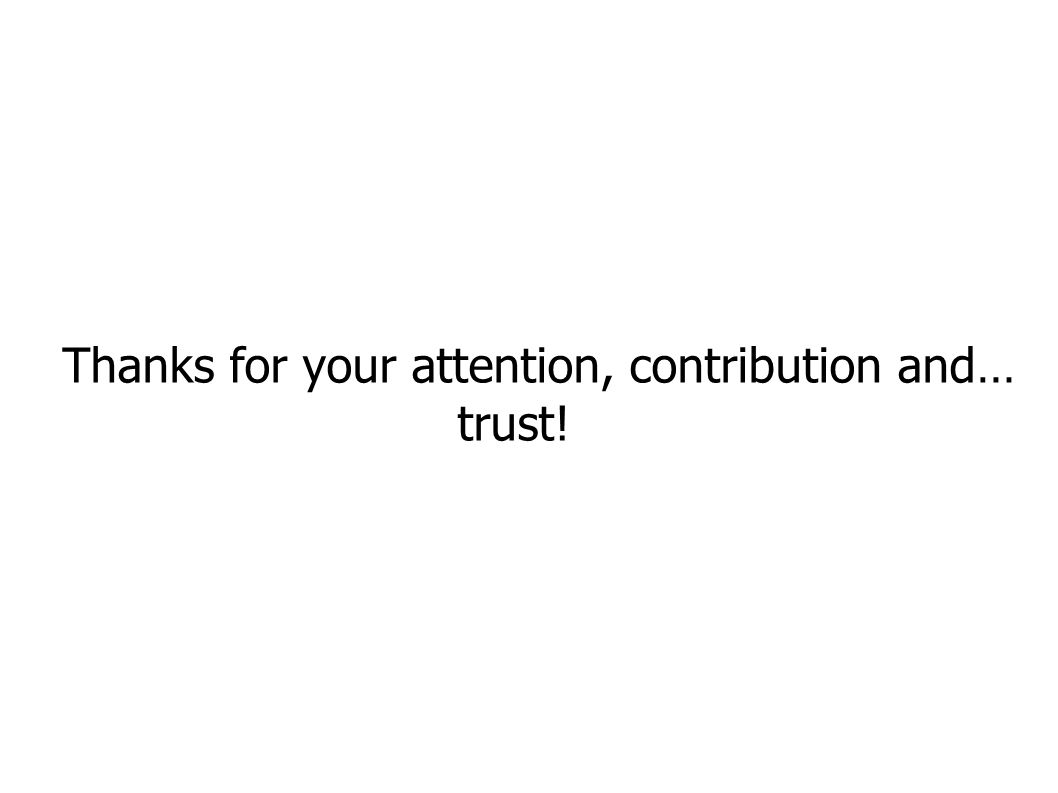 Thanks for your attention, contribution and… trust!