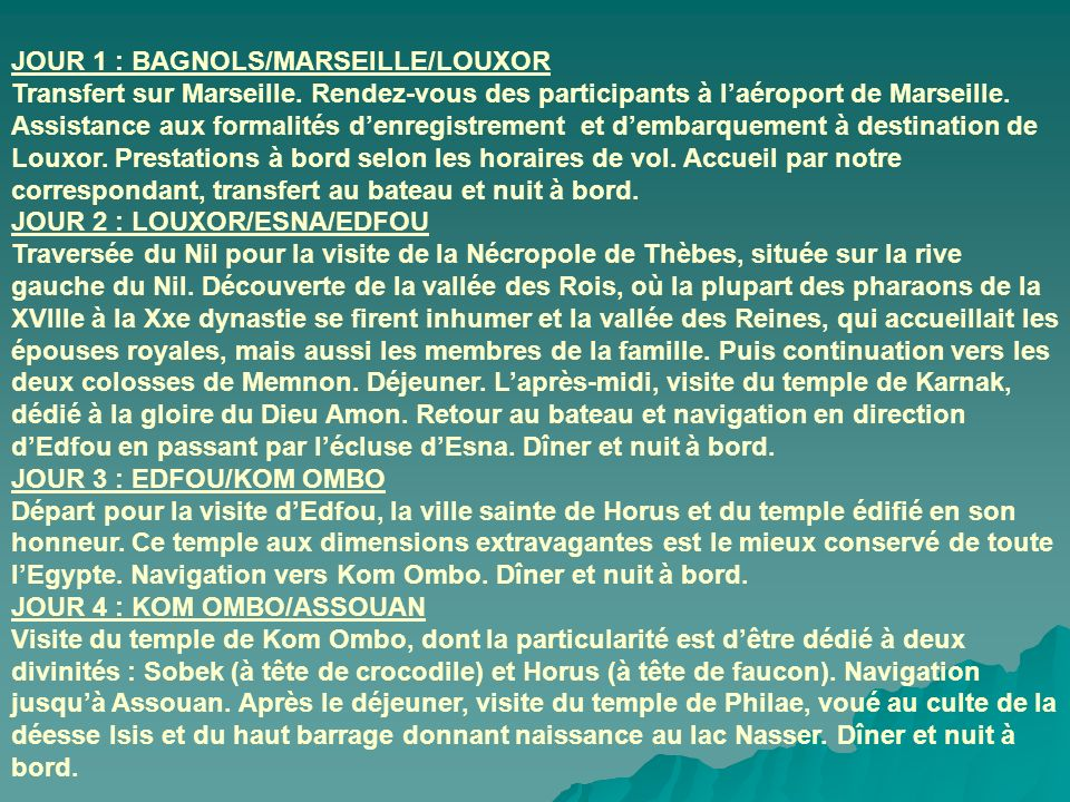 Ce prix comprend : Le transfert en autocar Marcoule/Marseille A/R. et le transport aérien Marseille/Louxor/ Marseille sur vols spéciaux les dimanches