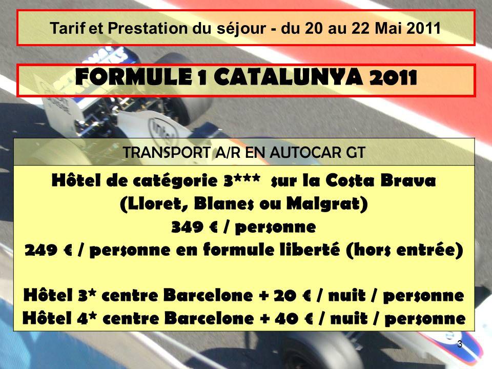 3 Tarif et Prestation du séjour - du 20 au 22 Mai 2011 TRANSPORT A/R EN AUTOCAR GT Hôtel de catégorie 3*** sur la Costa Brava (Lloret, Blanes ou Malgr
