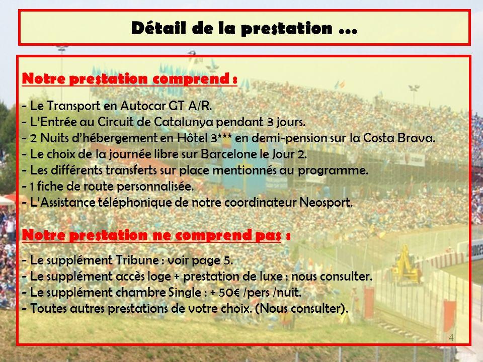 4 Notre prestation comprend : - Le Transport en Autocar GT A/R. - LEntrée au Circuit de Catalunya pendant 3 jours. - 2 Nuits dhébergement en Hôtel 3**