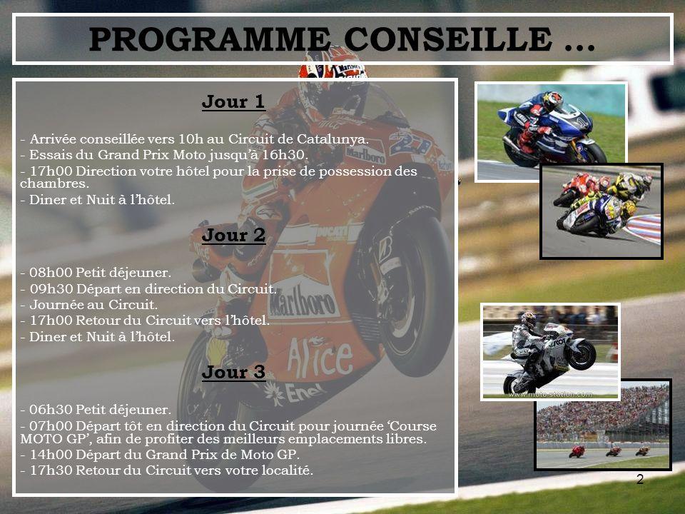 2 Jour 1 - Arrivée conseillée vers 10h au Circuit de Catalunya. - Essais du Grand Prix Moto jusquà 16h30. - 17h00 Direction votre hôtel pour la prise