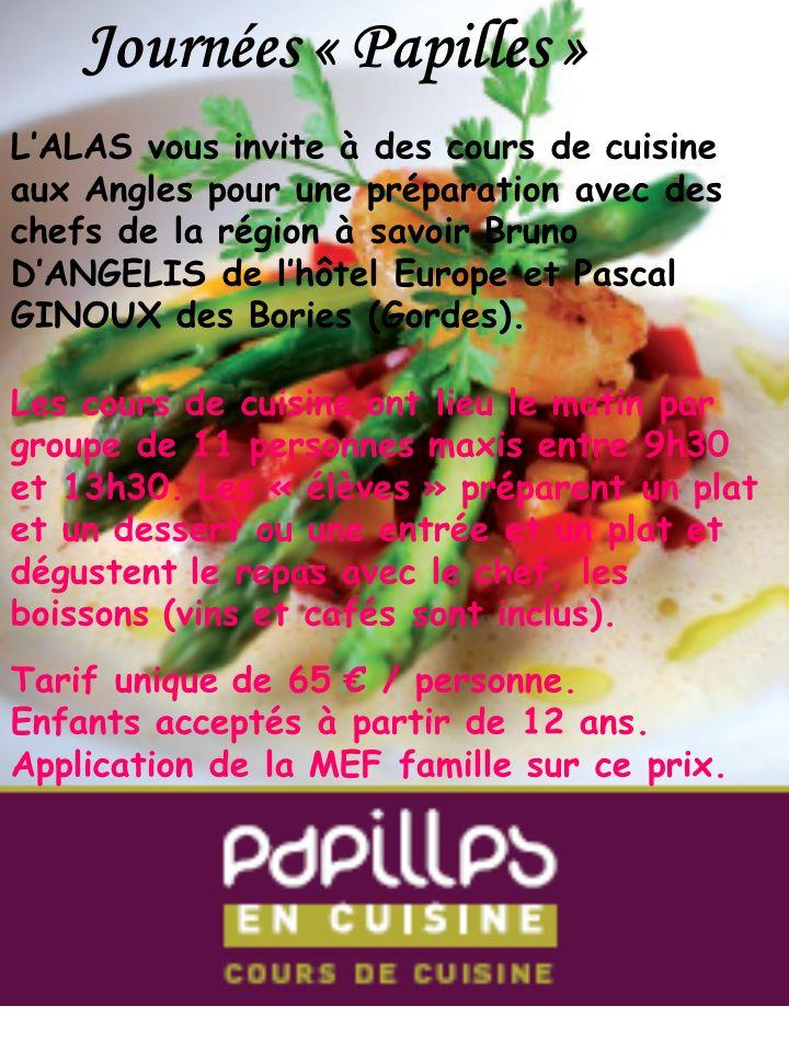 Journées « Papilles » LALAS vous invite à des cours de cuisine aux Angles pour une préparation avec des chefs de la région à savoir Bruno DANGELIS de lhôtel Europe et Pascal GINOUX des Bories (Gordes).