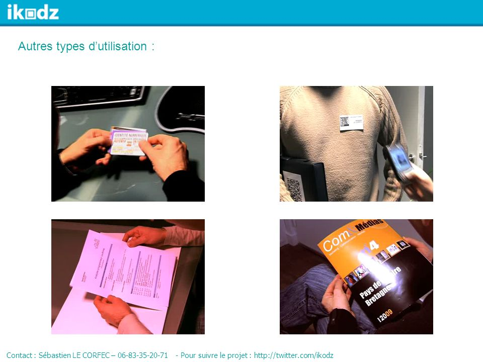 Autres types dutilisation : Contact : Sébastien LE CORFEC – 06-83-35-20-71 - Pour suivre le projet : http://twitter.com/ikodz