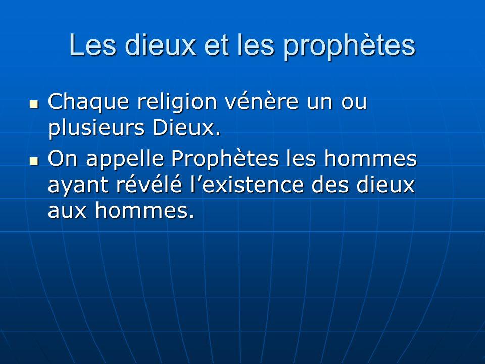 Les dieux et les prophètes Chaque religion vénère un ou plusieurs Dieux.