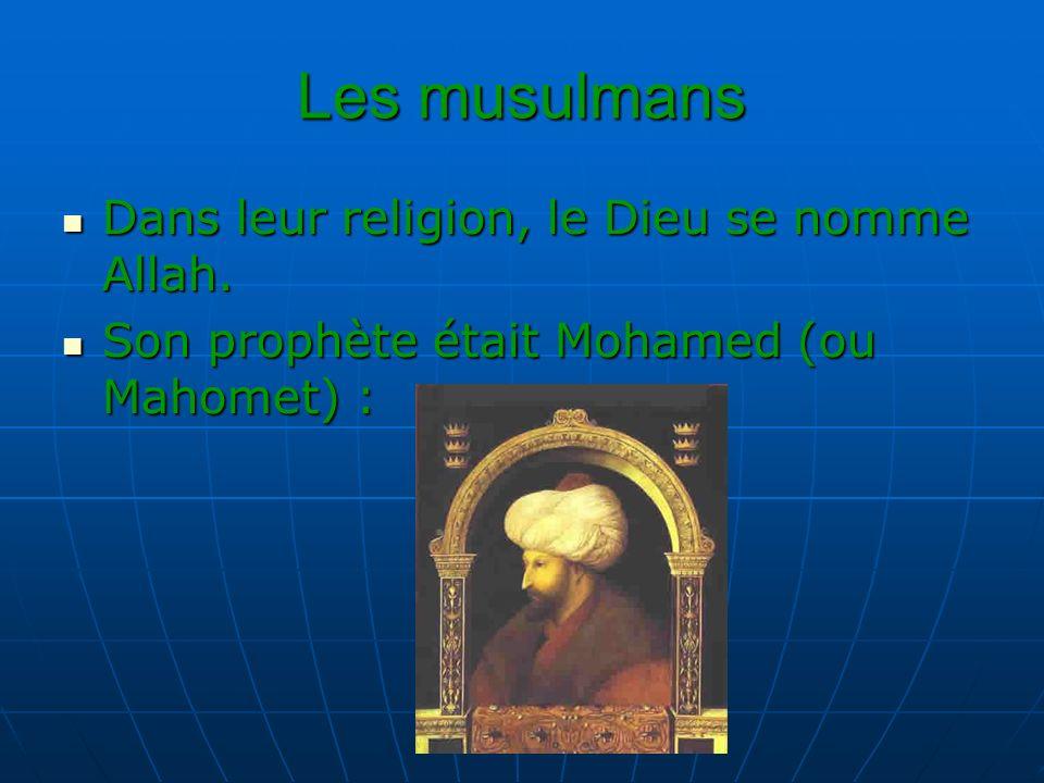 Les musulmans Dans leur religion, le Dieu se nomme Allah.