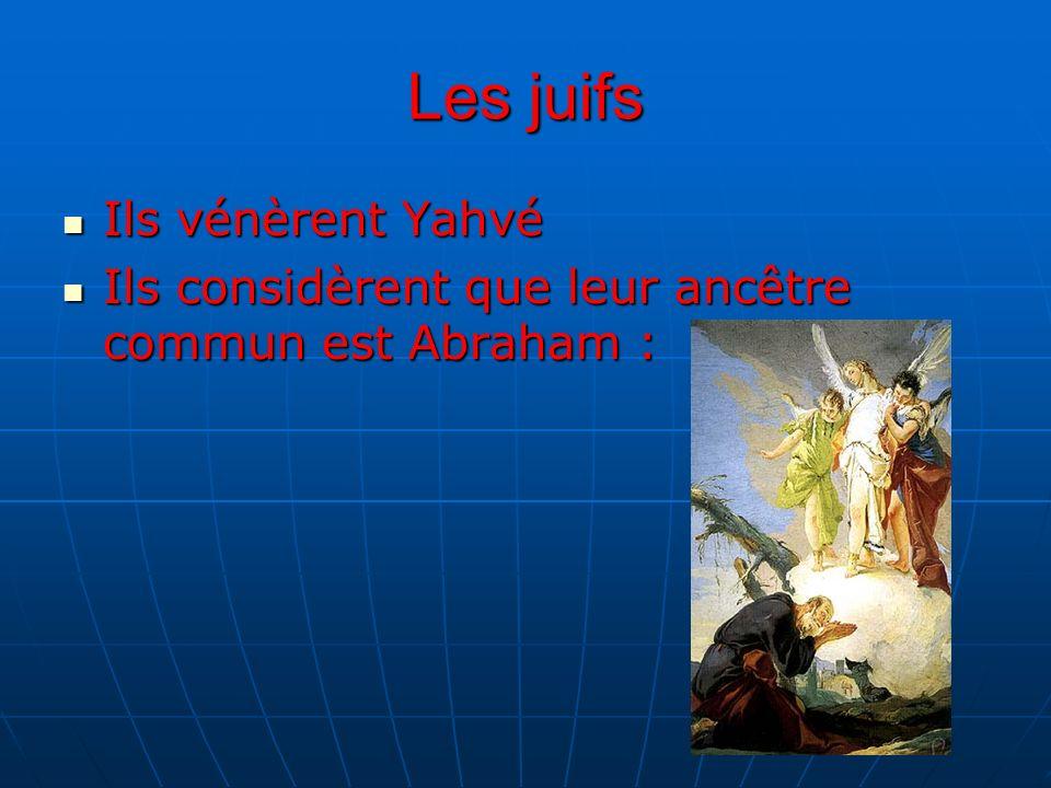 Les juifs Ils vénèrent Yahvé Ils vénèrent Yahvé Ils considèrent que leur ancêtre commun est Abraham : Ils considèrent que leur ancêtre commun est Abraham :