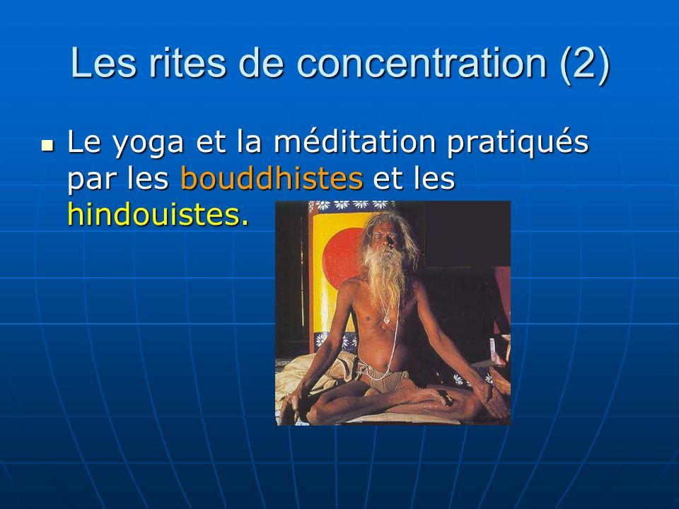 Les rites de concentration (2) Le yoga et la méditation pratiqués par les bouddhistes et les hindouistes.