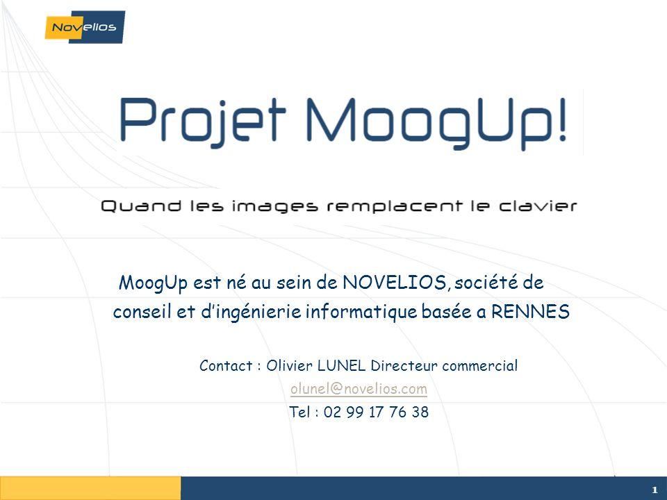 1 MoogUp est né au sein de NOVELIOS, société de conseil et dingénierie informatique basée a RENNES Contact : Olivier LUNEL Directeur commercial olunel@novelios.com Tel : 02 99 17 76 38