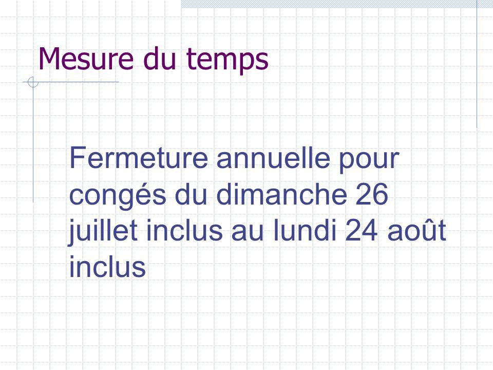 Mesure du temps Fermeture annuelle pour congés du dimanche 26 juillet inclus au lundi 24 août inclus