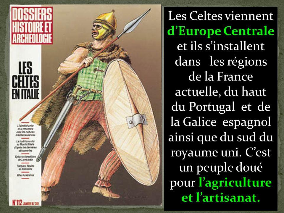 Les Celtes viennent dEurope Centrale et ils sinstallent dans les régions de la France actuelle, du haut du Portugal et de la Galice espagnol ainsi que du sud du royaume uni.