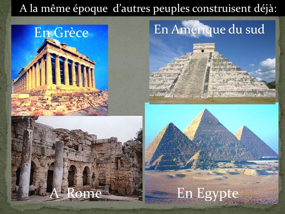 A la même époque dautres peuples construisent déjà: En Egypte En Amérique du sud En Grèce A Rome
