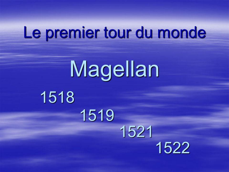 Le premier tour du monde Magellan 1518 1519 1521 1522