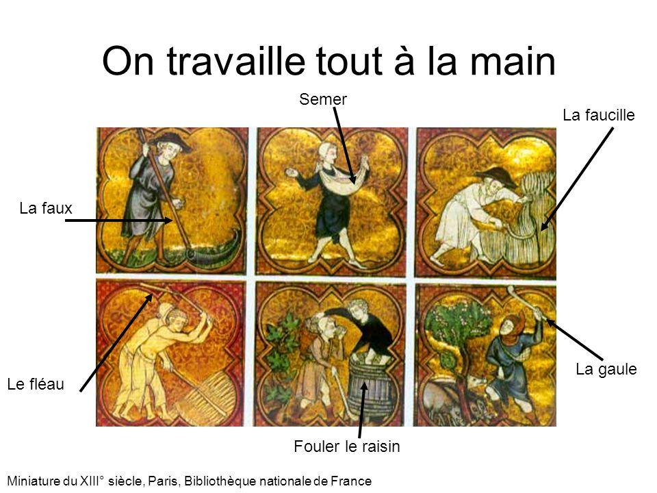 On travaille tout à la main Miniature du XIII° siècle, Paris, Bibliothèque nationale de France La faucille La faux Le fléau La gaule Fouler le raisin