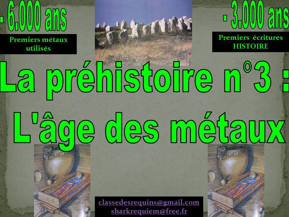 Premiers métaux utilisés Premiers écritures HISTOIRE classedesrequins@gmail.com sharkrequiem@free.fr