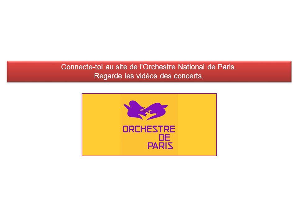 Connecte-toi au site de lOrchestre National de Paris. Regarde les vidéos des concerts. Connecte-toi au site de lOrchestre National de Paris. Regarde l