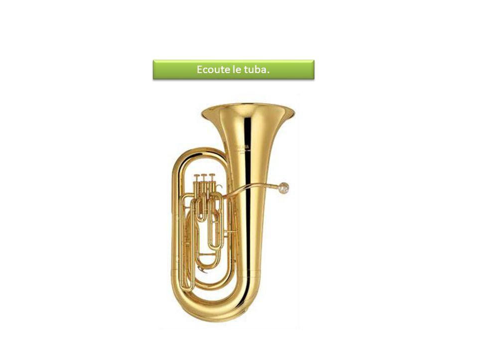 Ecoute le tuba.