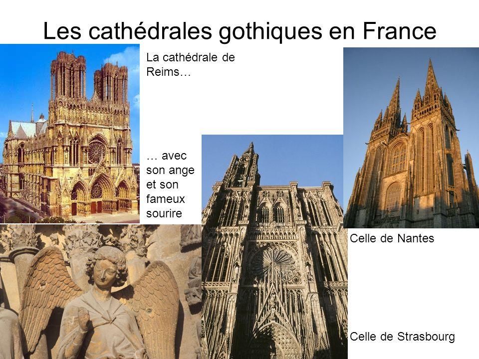 Les cathédrales gothiques en France La cathédrale de Reims… … avec son ange et son fameux sourire Celle de Strasbourg Celle de Nantes