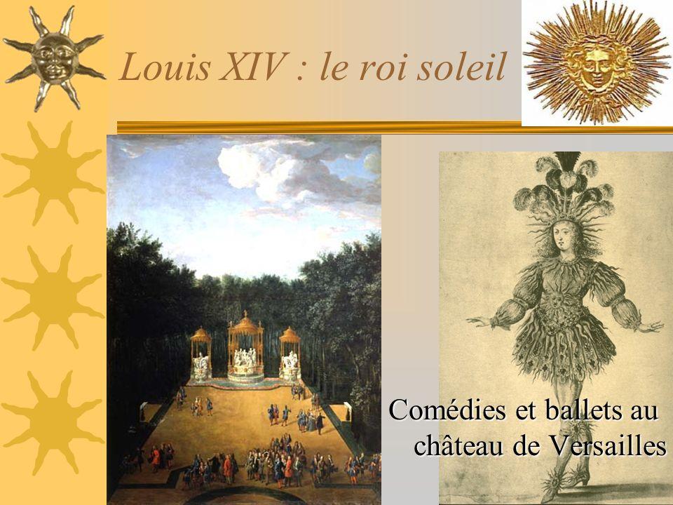 Louis XIV : le roi soleil Comédies et ballets au château de Versailles