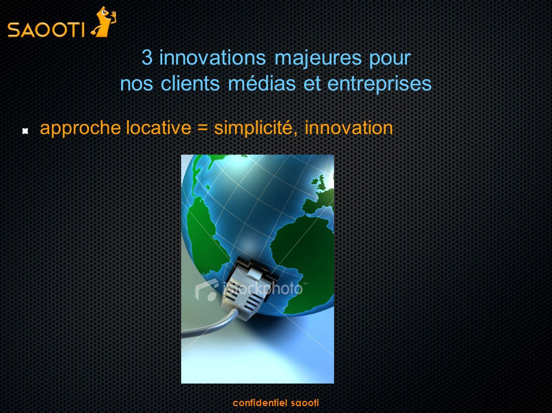confidentiel saooti 3 innovations majeures pour nos clients médias et entreprises approche locative = simplicité, innovation