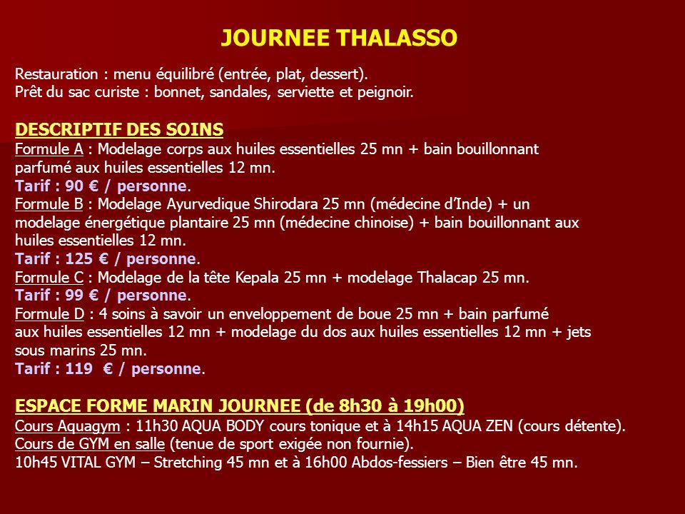 JOURNEE THALASSO Restauration : menu équilibré (entrée, plat, dessert). Prêt du sac curiste : bonnet, sandales, serviette et peignoir. DESCRIPTIF DES
