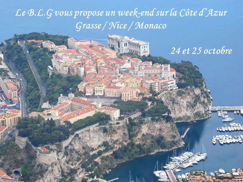 Le B.L.G vous propose un week-end sur la Côte dAzur Grasse / Nice / Monaco 24 et 25 octobre