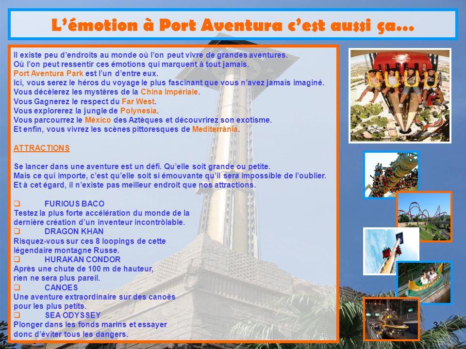 3 Lémotion à Port Aventura cest aussi ça… Il existe peu dendroits au monde où lon peut vivre de grandes aventures.