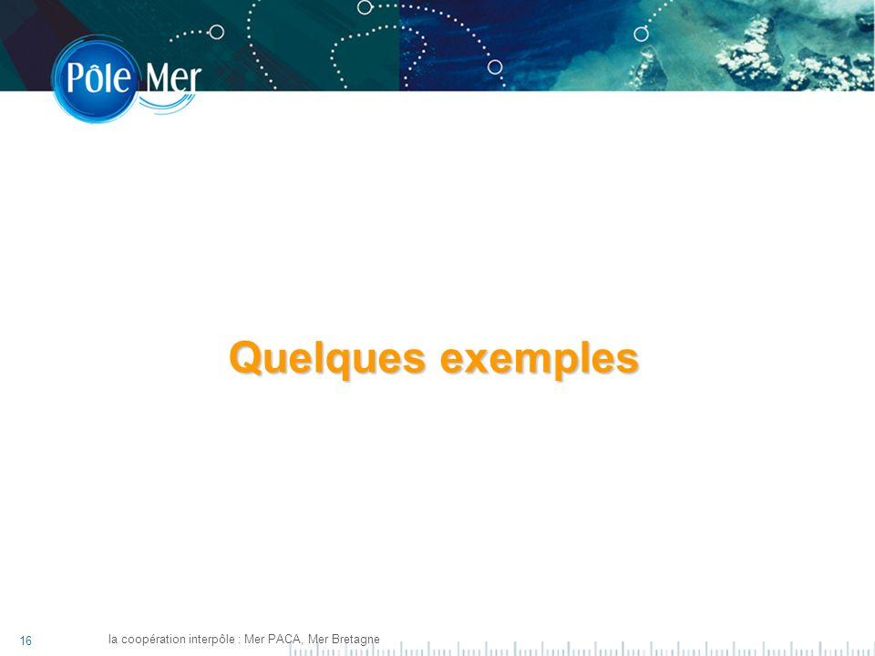 16 la coopération interpôle : Mer PACA, Mer Bretagne Quelques exemples