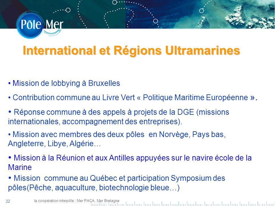 22 la coopération interpôle : Mer PACA, Mer Bretagne International et Régions Ultramarines Mission de lobbying à Bruxelles Contribution commune au Livre Vert « Politique Maritime Européenne ».
