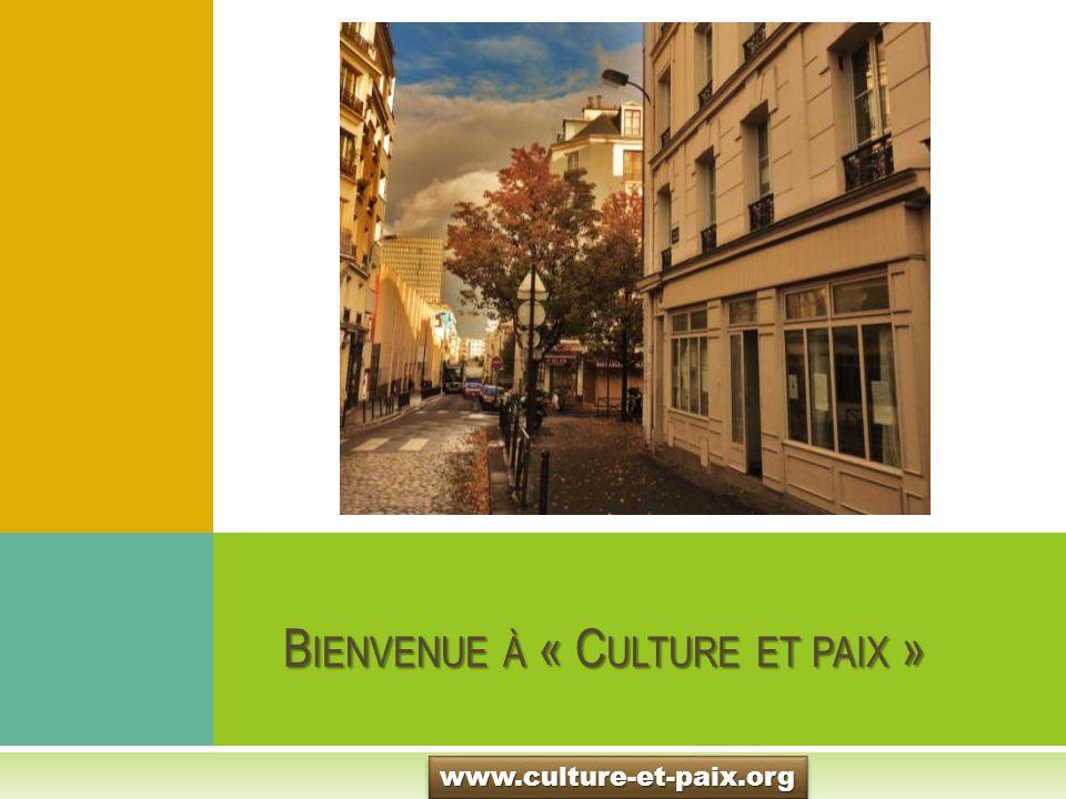 B IENVENUE À « C ULTURE ET PAIX » www.culture-et-paix.orgwww.culture-et-paix.org