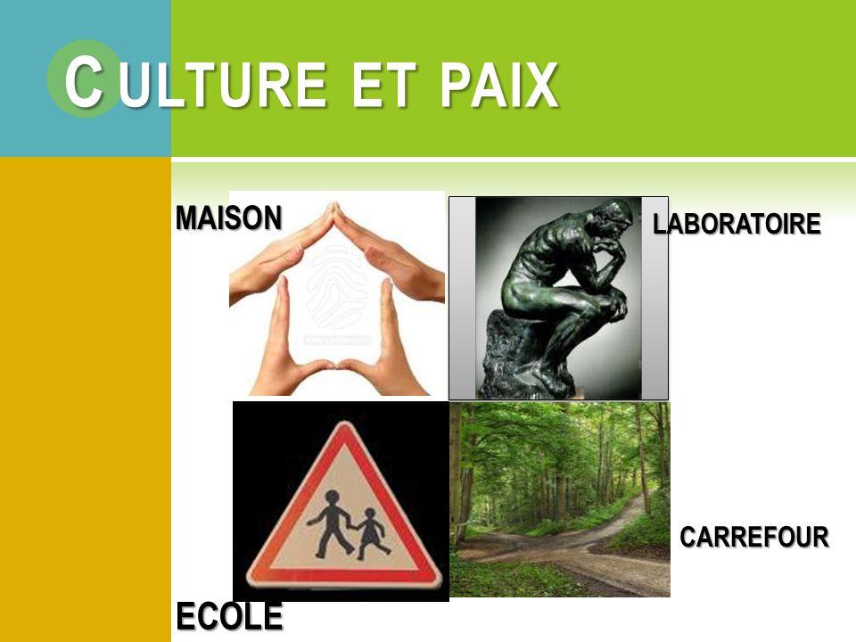 MAISON LABORATOIRE ECOLE CARREFOUR C ULTURE ET PAIX