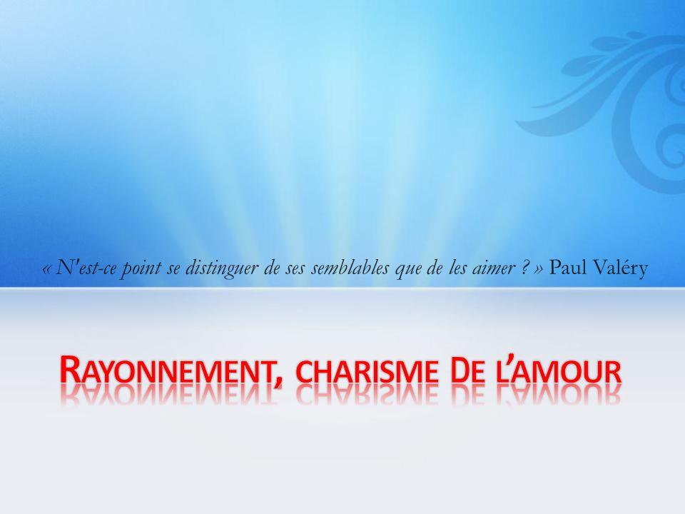 « N est-ce point se distinguer de ses semblables que de les aimer ? » Paul Valéry