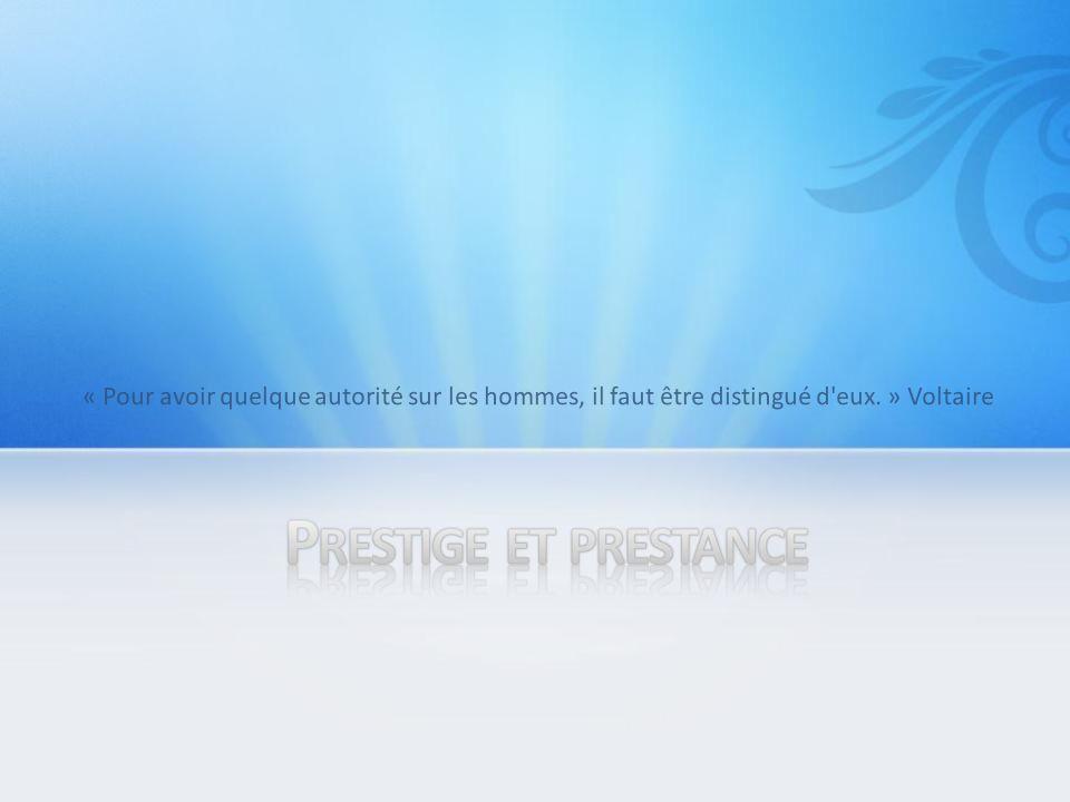 « Pour avoir quelque autorité sur les hommes, il faut être distingué d eux. » Voltaire