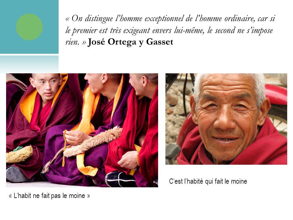 « Lhabit ne fait pas le moine » Cest lhabité qui fait le moine « On distingue lhomme exceptionnel de lhomme ordinaire, car si le premier est très exigeant envers lui-même, le second ne simpose rien.