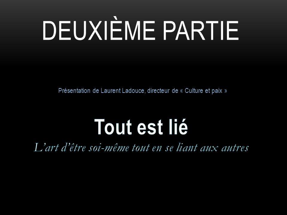 DEUXIÈME PARTIE Présentation de Laurent Ladouce, directeur de « Culture et paix »