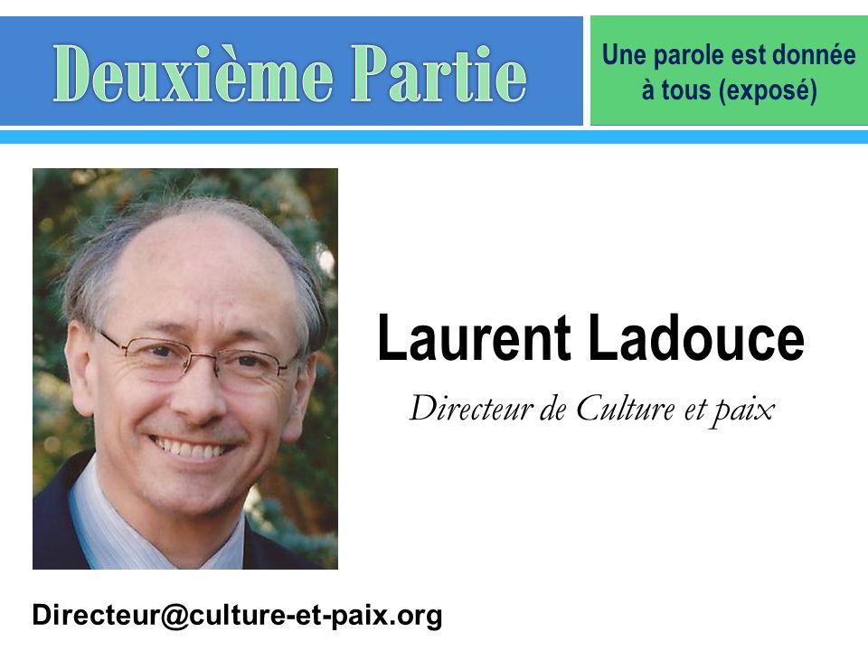 Laurent Ladouce Directeur de Culture et paix Directeur@culture-et-paix.org Une parole est donnée à tous (exposé)