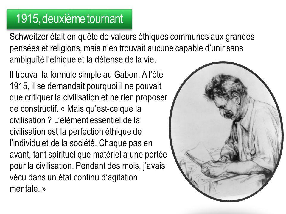 1915, deuxième tournant Il trouva la formule simple au Gabon. A lété 1915, il se demandait pourquoi il ne pouvait que critiquer la civilisation et ne