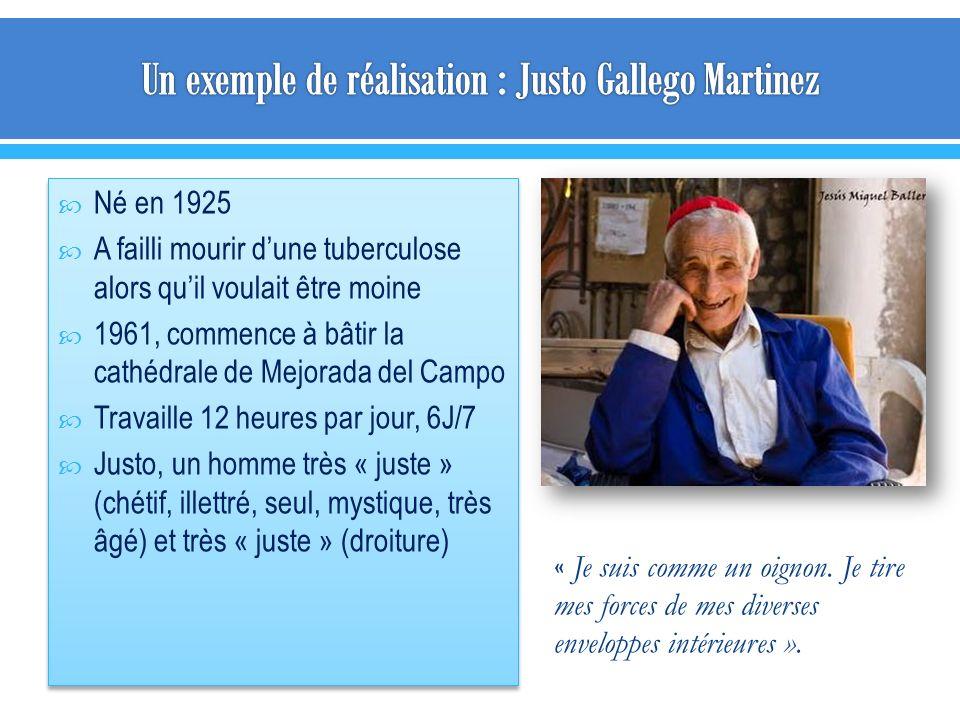 Né en 1925 A failli mourir dune tuberculose alors quil voulait être moine 1961, commence à bâtir la cathédrale de Mejorada del Campo Travaille 12 heures par jour, 6J/7 Justo, un homme très « juste » (chétif, illettré, seul, mystique, très âgé) et très « juste » (droiture) Né en 1925 A failli mourir dune tuberculose alors quil voulait être moine 1961, commence à bâtir la cathédrale de Mejorada del Campo Travaille 12 heures par jour, 6J/7 Justo, un homme très « juste » (chétif, illettré, seul, mystique, très âgé) et très « juste » (droiture) « Je suis comme un oignon.