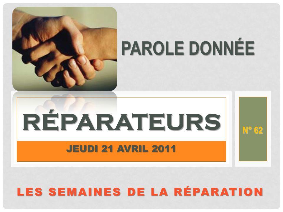 LES SEMAINES DE LA RÉPARATION tive Practices JEUDI 21 AVRIL 2011 RÉPARATEURS PAROLE DONNÉE N° 62