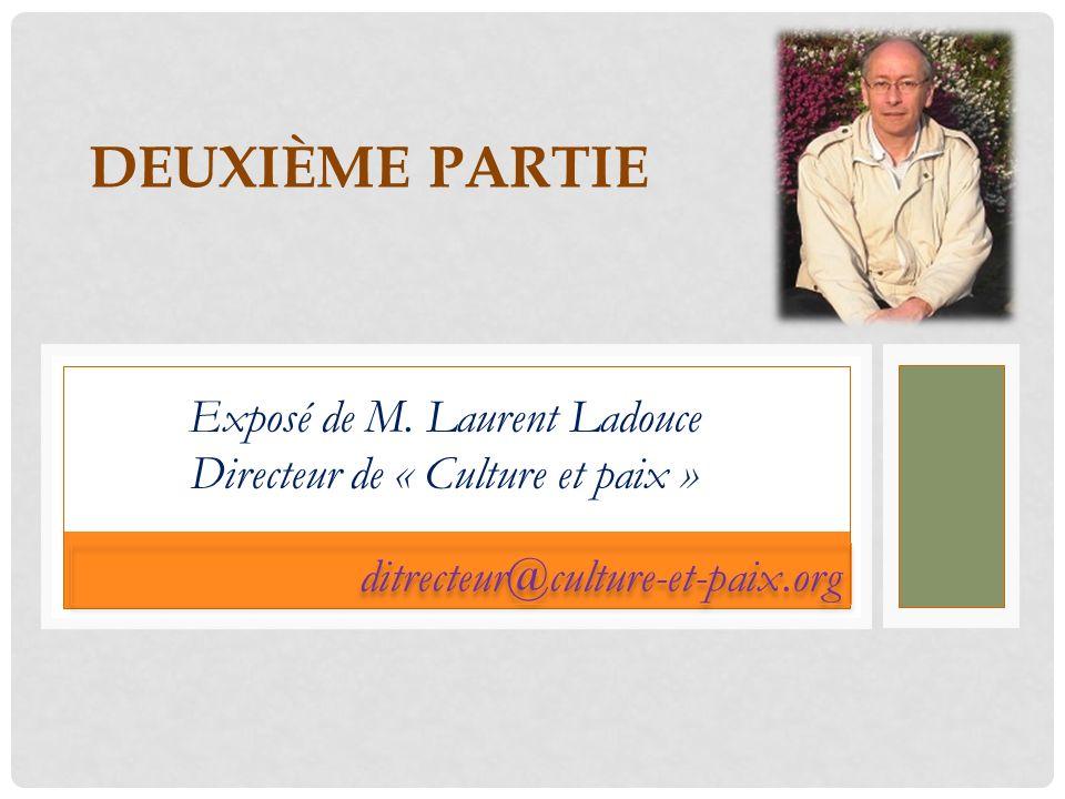 ditrecteur@culture-et-paix.org DEUXIÈME PARTIE Exposé de M. Laurent Ladouce Directeur de « Culture et paix »